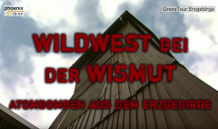 Wird in einem neuen Fenster geöffnet! - YouTube Video - Phoenix - 44:08 - Wildwest bei der Wismut - https://www.youtube.com/watch?v=_aouDJLe_v0&list=PLJI6AtdHGth3FZbWsyyMMoIw-mT1Psuc5&index=53&t=1s